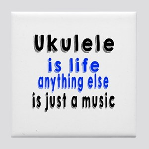 Ukulele Is Life Anything Else Is Just Tile Coaster