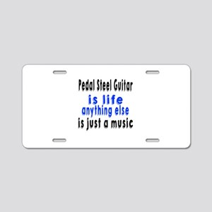 Pedal Steel Guitar Is Life Aluminum License Plate