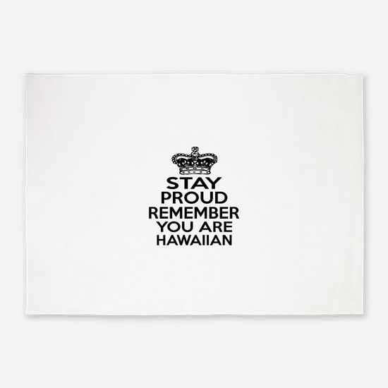 Stay Proud Remember You Are Hawaii 5'x7'Area Rug