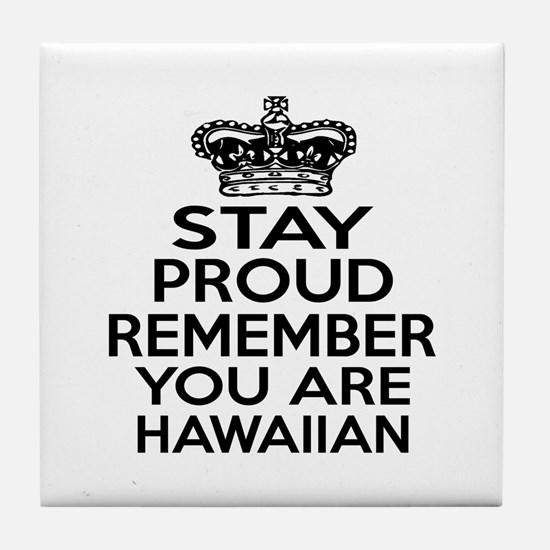 Stay Proud Remember You Are Hawaii Tile Coaster