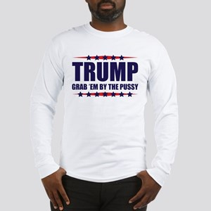 Grab Them By The Pussy Long Sleeve T-Shirt