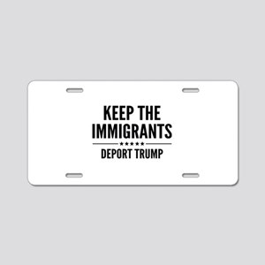 Keep The Immigrants Aluminum License Plate