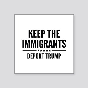 "Keep The Immigrants Square Sticker 3"" x 3"""