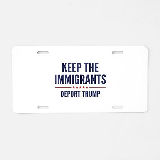 Keep The Immigrants Aluminum License Plate
