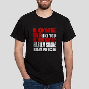 Love Me Like You Love Harlem Shake Da Dark T-Shirt