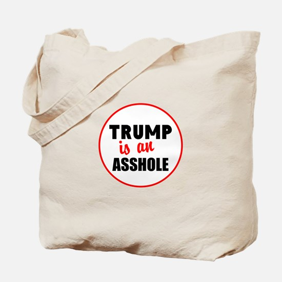 Trump is an asshole Tote Bag