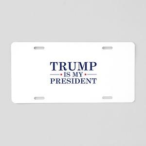 Trump Is My President Aluminum License Plate