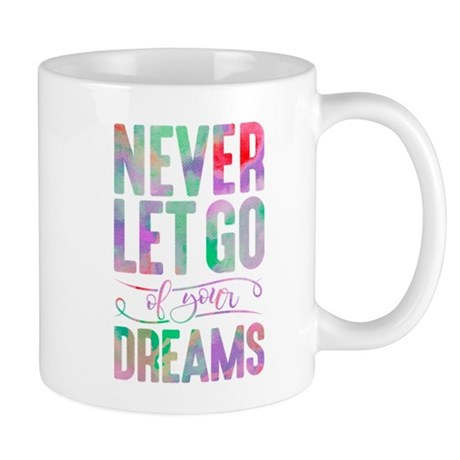 Never Let Go Of Your Dreams Mug