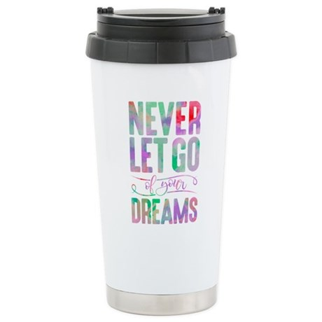 Never Let Go Of Your Dreams Travel Mug