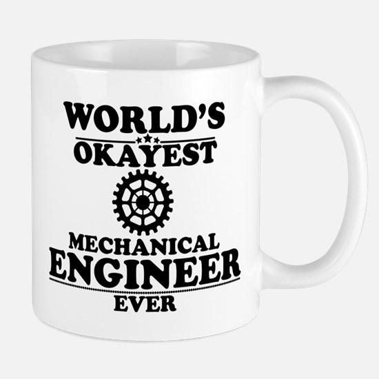 WORLD'S OKAYEST MECHANICAL ENGINEER EVER Mugs