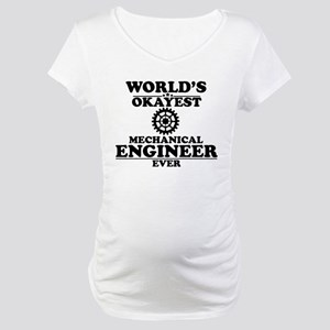 WORLD'S OKAYEST MECHANICAL ENGINEER EVER Maternity