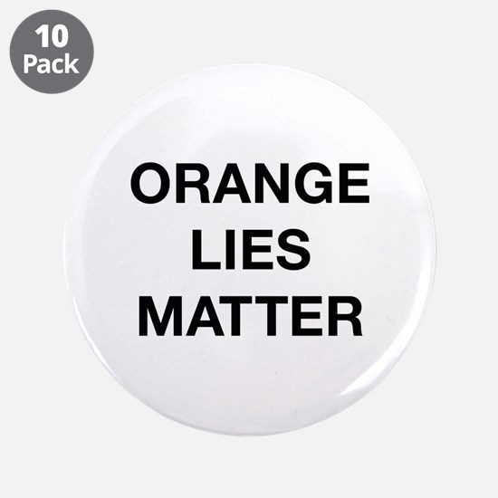 "Orange Lies Matter 3.5"" Button (10 pack)"