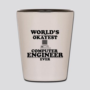 WORLD'S OKAYEST COMPUTER ENGINEER EVER Shot Glass
