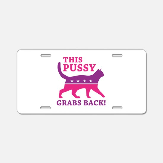 This Pussy Grabs Back Aluminum License Plate