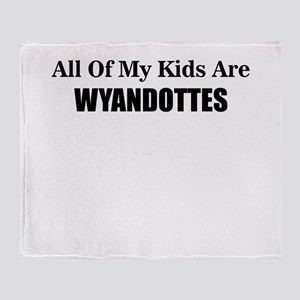 ALL OF MY KIDS ARE WYANDOTTES Throw Blanket
