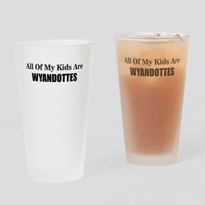 ALL OF MY KIDS ARE WYANDOTTES Drinking Glass
