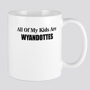 ALL OF MY KIDS ARE WYANDOTTES Mugs