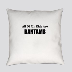 ALL OF MY KIDS ARE BANTAMS Everyday Pillow