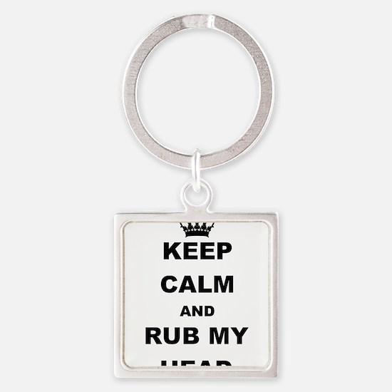 KEEP CALM AND RUB MY HEAD Keychains