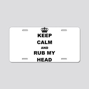 KEEP CALM AND RUB MY HEAD Aluminum License Plate