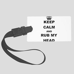 KEEP CALM AND RUB MY HEAD Luggage Tag