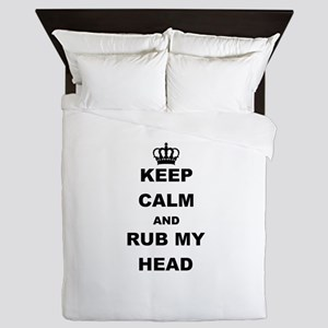 KEEP CALM AND RUB MY HEAD Queen Duvet