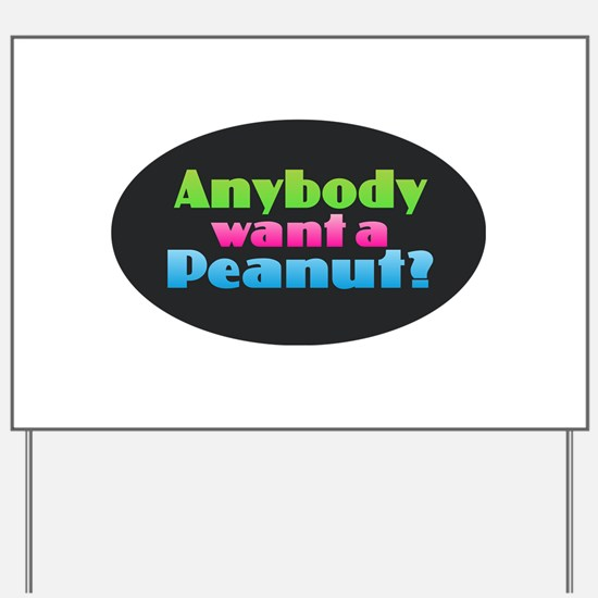 Anybody Want a Peanut? Yard Sign