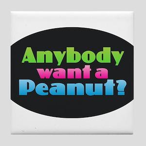 Anybody Want a Peanut? Tile Coaster