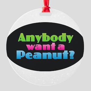 Anybody Want a Peanut? Round Ornament