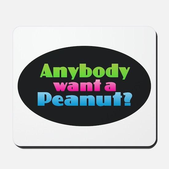 Anybody Want a Peanut? Mousepad