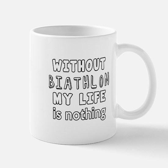 Without Biathlon My Life Is Nothing Mug