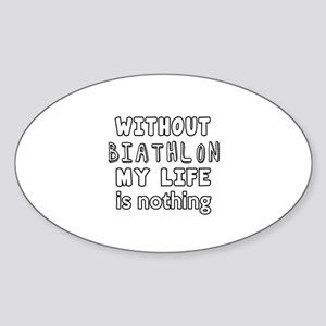 Without Biathlon My Life Is Nothing Sticker (Oval)