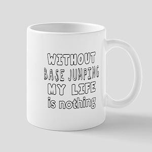 Without base jumping My Life Is Nothing Mug