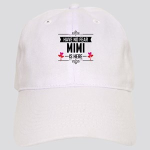 Have No Fear Mimi Is Here Baseball Cap