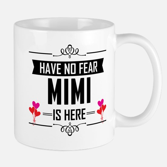 Have No Fear Mimi Is Here Mugs