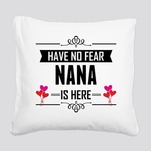 Have No Fear Nana Is Here Square Canvas Pillow