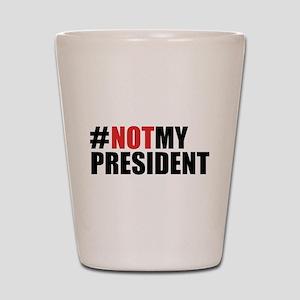 #NotMyPresident Shot Glass
