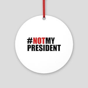 #NotMyPresident Round Ornament
