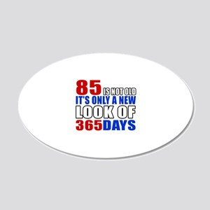 85 is not old it is only a n 20x12 Oval Wall Decal