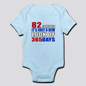 82 is not old it is only a new loo Infant Bodysuit