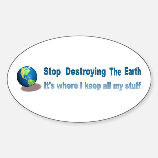 Stop Destroying the Earth: Stuff Sticker (Oval)