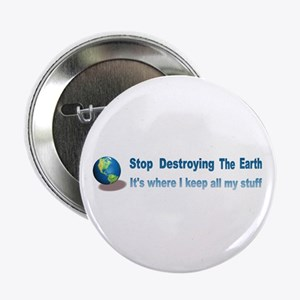 "Stop Destroying the Earth: Stuff 2.25"" Button"