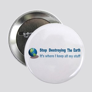 """Stop Destroying the Earth: Stuff 2.25"""" Button"""