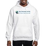 Stop Destroying the Earth: Stuff Hooded Sweatshirt