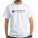 Stop Destroying the Earth: Stuff White T-Shirt