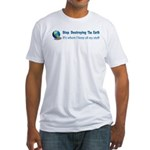 Stop Destroying the Earth: Stuff Fitted T-Shirt