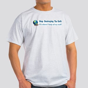 Stop Destroying the Earth: Stuff Light T-Shirt