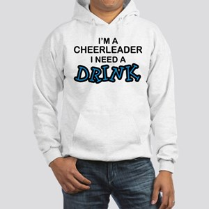 Cheerleader Need a Drink Hooded Sweatshirt