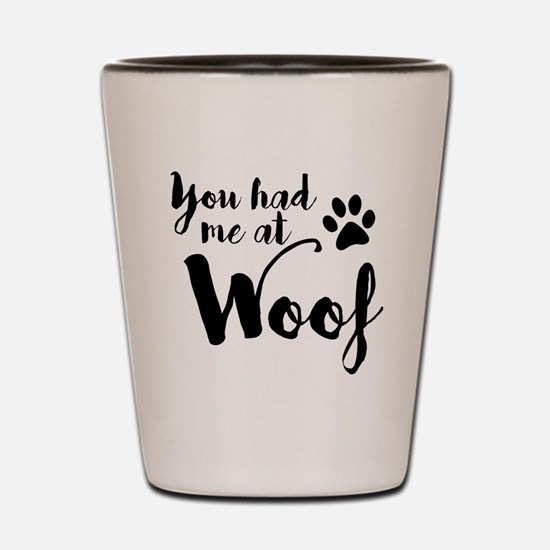 Cute You had me at woof Shot Glass