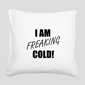 Freaking Cold Square Canvas Pillow